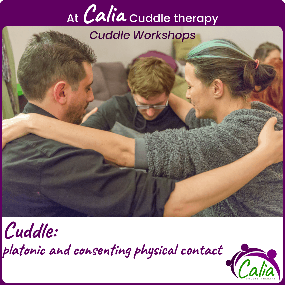 At Calia Cuddle therapy. Cuddle: platonic and consenting physical contact